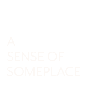 A SENSE OF SOMEPLACE